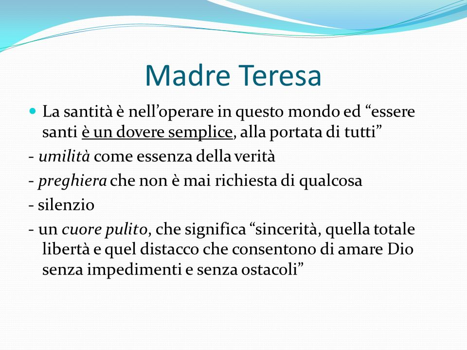 Madre Teresa La santità è nelloperare in questo mondo ed essere santi è un dovere semplice, alla portata di tutti - umilità come essenza della verità