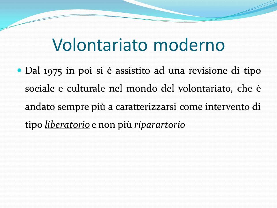 Volontariato moderno Dal 1975 in poi si è assistito ad una revisione di tipo sociale e culturale nel mondo del volontariato, che è andato sempre più a