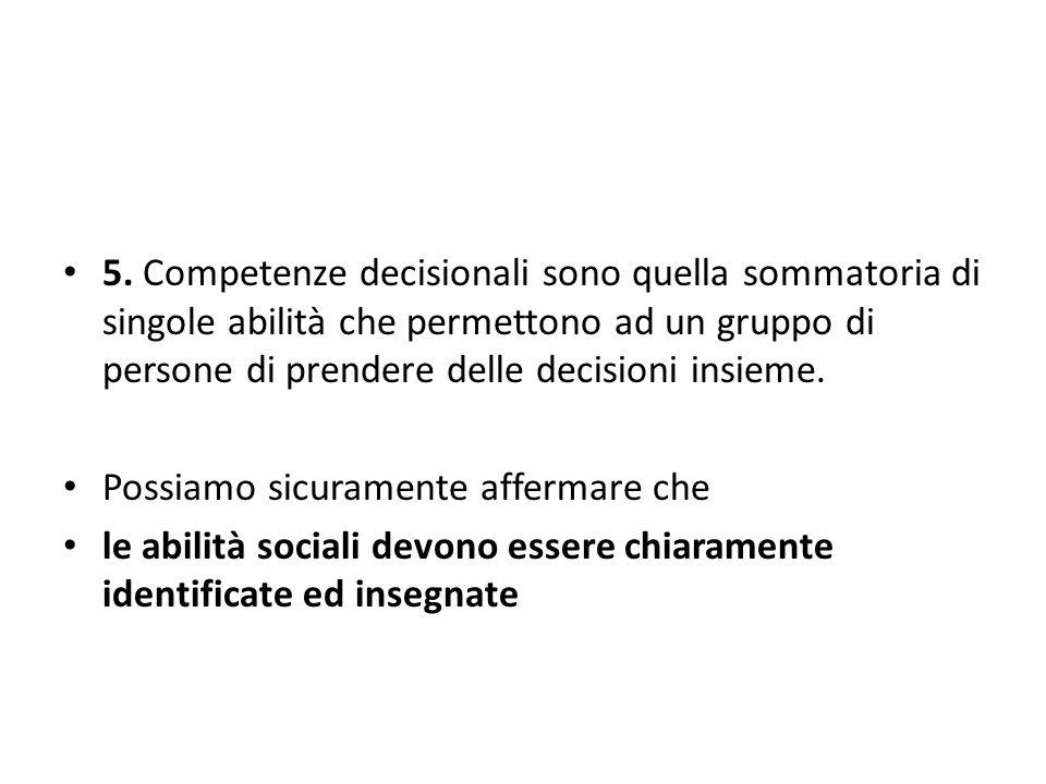 5. Competenze decisionali sono quella sommatoria di singole abilità che permettono ad un gruppo di persone di prendere delle decisioni insieme. Possia
