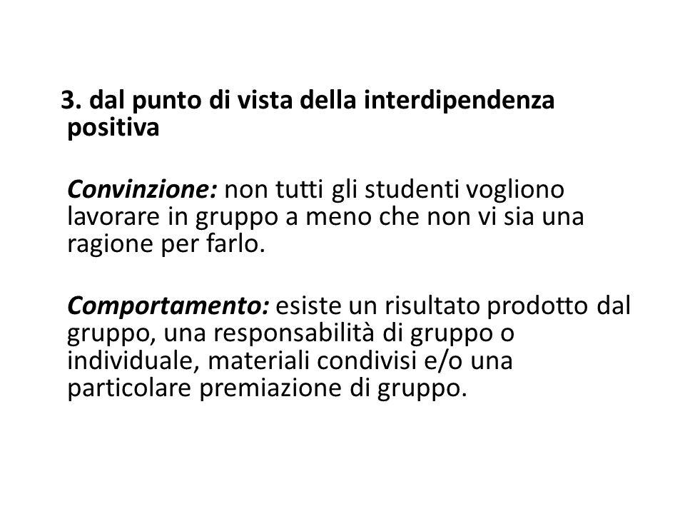 3. dal punto di vista della interdipendenza positiva Convinzione: non tutti gli studenti vogliono lavorare in gruppo a meno che non vi sia una ragione