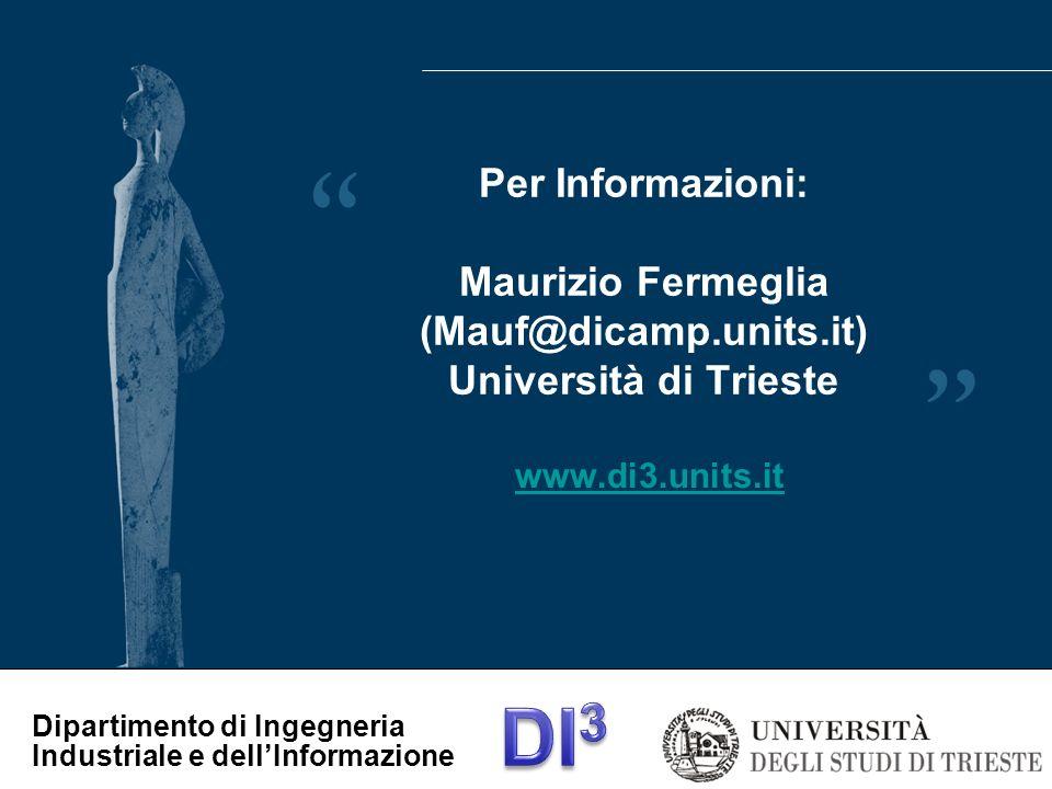 Dipartimento di Ingegneria Industriale e dellInformazione Per Informazioni: Maurizio Fermeglia (Mauf@dicamp.units.it) Università di Trieste www.di3.un