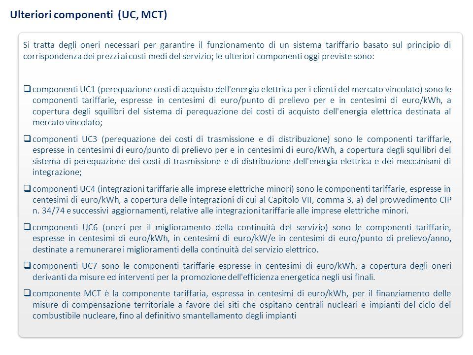 Ulteriori componenti (UC, MCT) Si tratta degli oneri necessari per garantire il funzionamento di un sistema tariffario basato sul principio di corrisp