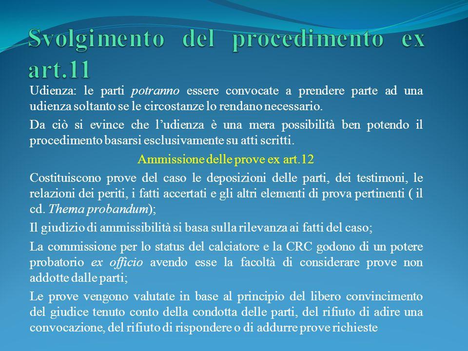 Udienza: le parti potranno essere convocate a prendere parte ad una udienza soltanto se le circostanze lo rendano necessario.