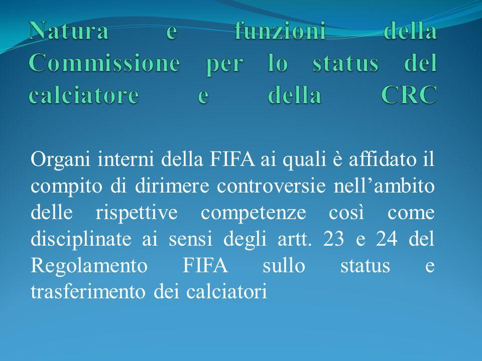 Organi interni della FIFA ai quali è affidato il compito di dirimere controversie nellambito delle rispettive competenze così come disciplinate ai sensi degli artt.