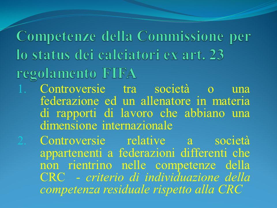 1. Controversie tra società o una federazione ed un allenatore in materia di rapporti di lavoro che abbiano una dimensione internazionale 2. Controver