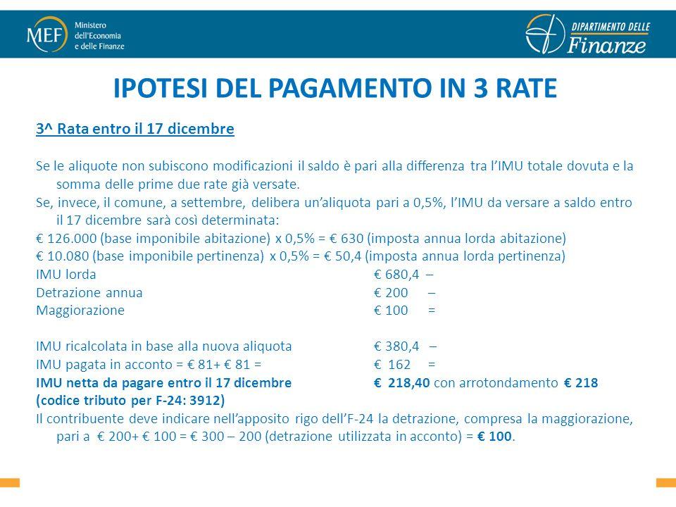 IPOTESI DEL PAGAMENTO IN 3 RATE 3^ Rata entro il 17 dicembre Se le aliquote non subiscono modificazioni il saldo è pari alla differenza tra lIMU totale dovuta e la somma delle prime due rate già versate.