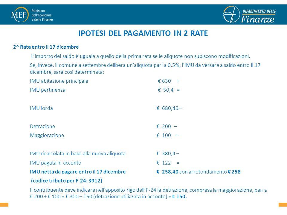 IPOTESI DEL PAGAMENTO IN 2 RATE 2^ Rata entro il 17 dicembre Limporto del saldo è uguale a quello della prima rata se le aliquote non subiscono modificazioni.