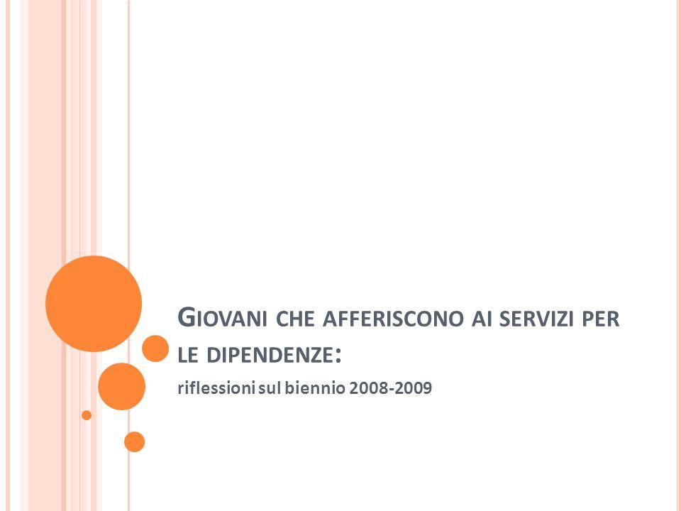 G IOVANI CHE AFFERISCONO AI SERVIZI PER LE DIPENDENZE : riflessioni sul biennio 2008-2009