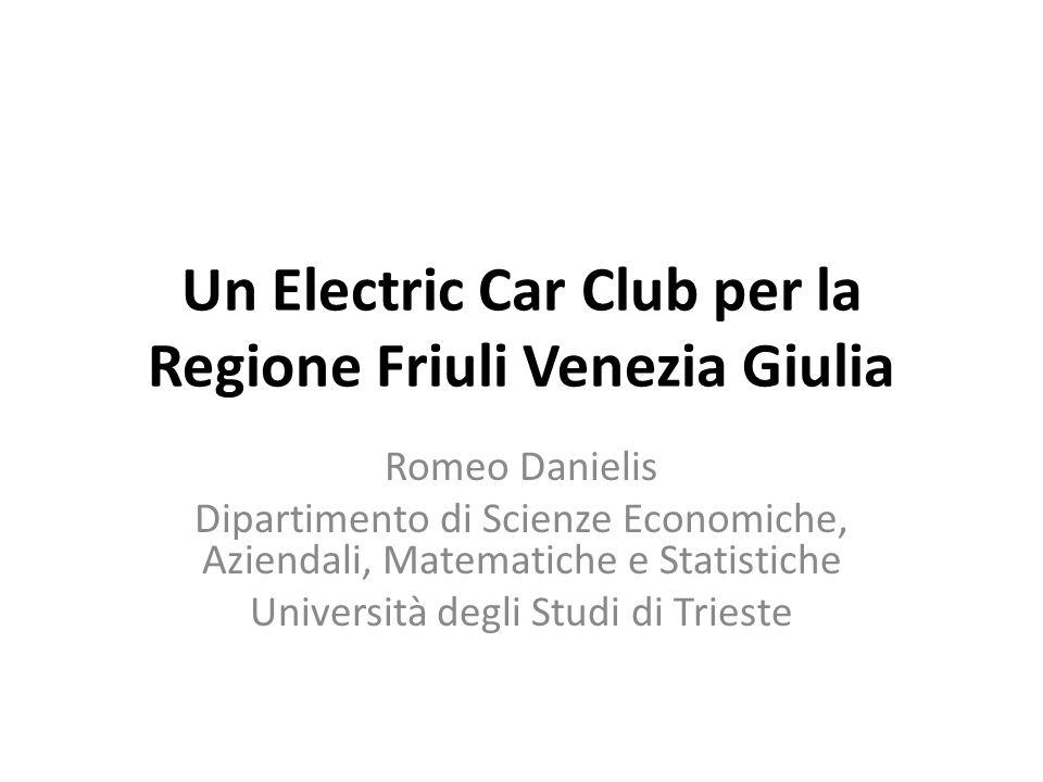 Un Electric Car Club per la Regione Friuli Venezia Giulia Romeo Danielis Dipartimento di Scienze Economiche, Aziendali, Matematiche e Statistiche Università degli Studi di Trieste