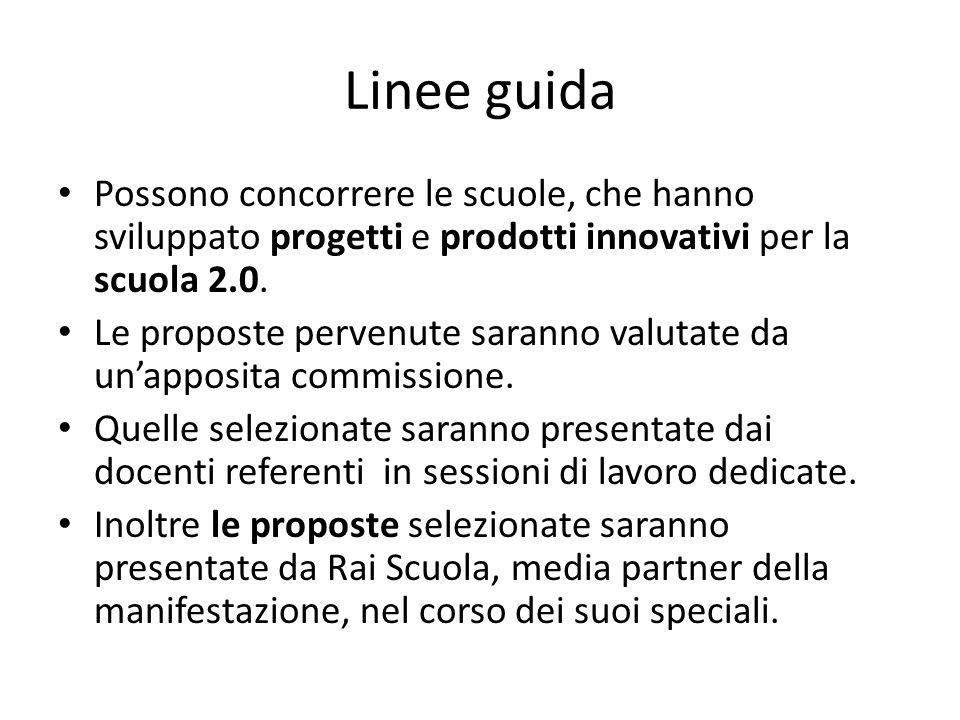 Linee guida Possono concorrere le scuole, che hanno sviluppato progetti e prodotti innovativi per la scuola 2.0.