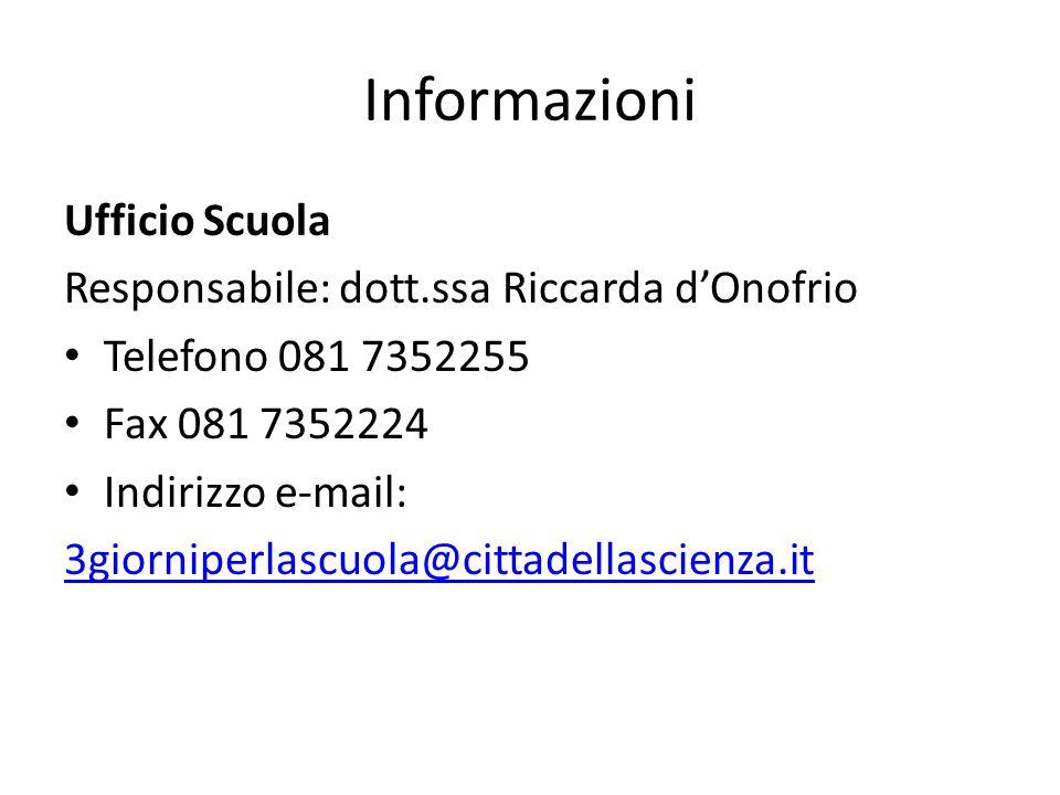 Informazioni Ufficio Scuola Responsabile: dott.ssa Riccarda dOnofrio Telefono 081 7352255 Fax 081 7352224 Indirizzo e-mail: 3giorniperlascuola@cittadellascienza.it