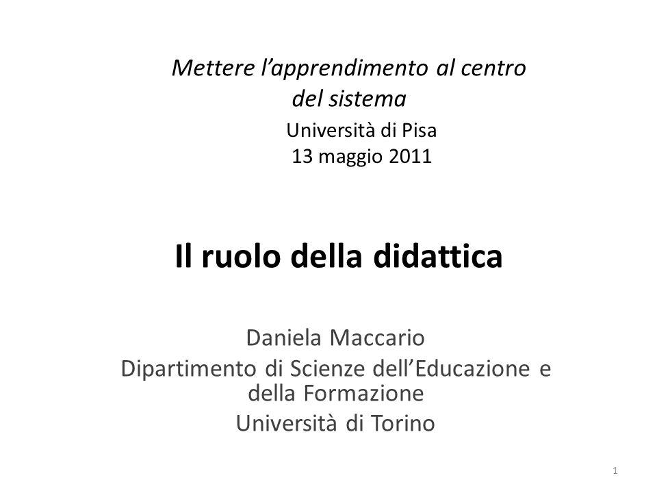 Mettere lapprendimento al centro del sistema Daniela Maccario Dipartimento di Scienze dellEducazione e della Formazione Università di Torino Universit