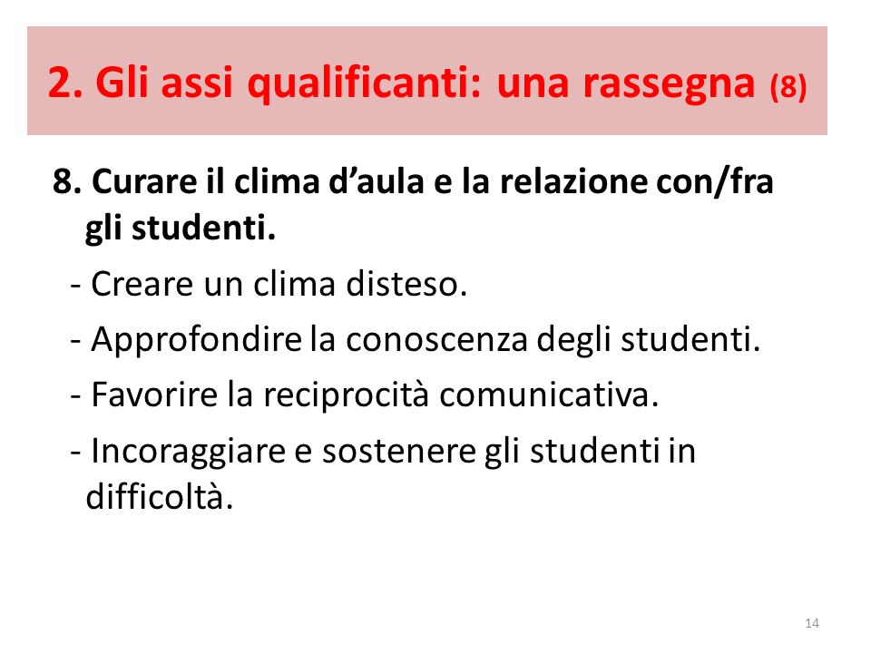 2. Gli assi qualificanti: una rassegna (8) 8. Curare il clima daula e la relazione con/fra gli studenti. - Creare un clima disteso. - Approfondire la