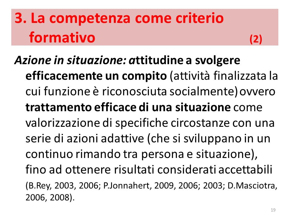 3. La competenza come criterio formativo (2) Azione in situazione: attitudine a svolgere efficacemente un compito (attività finalizzata la cui funzion