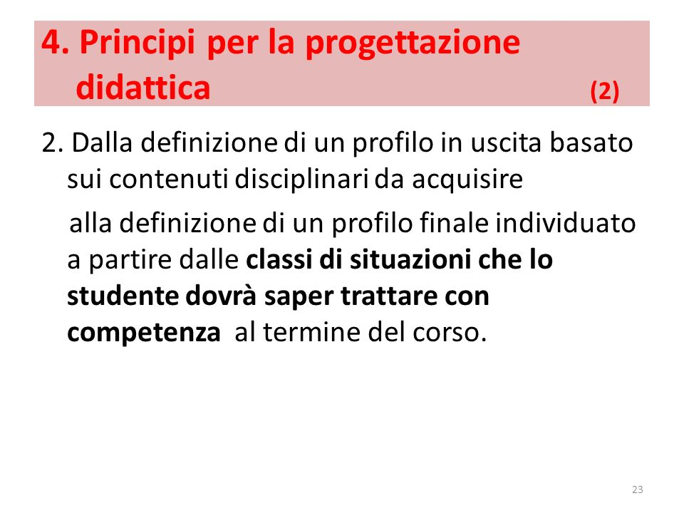 4. Principi per la progettazione didattica (2) 2. Dalla definizione di un profilo in uscita basato sui contenuti disciplinari da acquisire alla defini