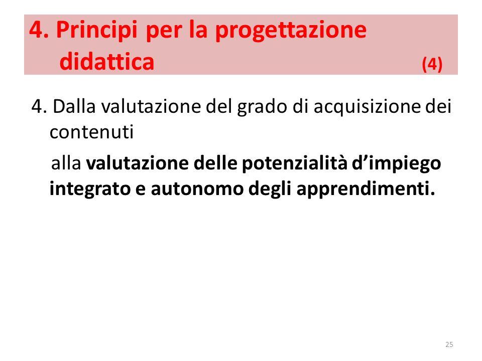 4. Principi per la progettazione didattica (4) 4. Dalla valutazione del grado di acquisizione dei contenuti alla valutazione delle potenzialità dimpie