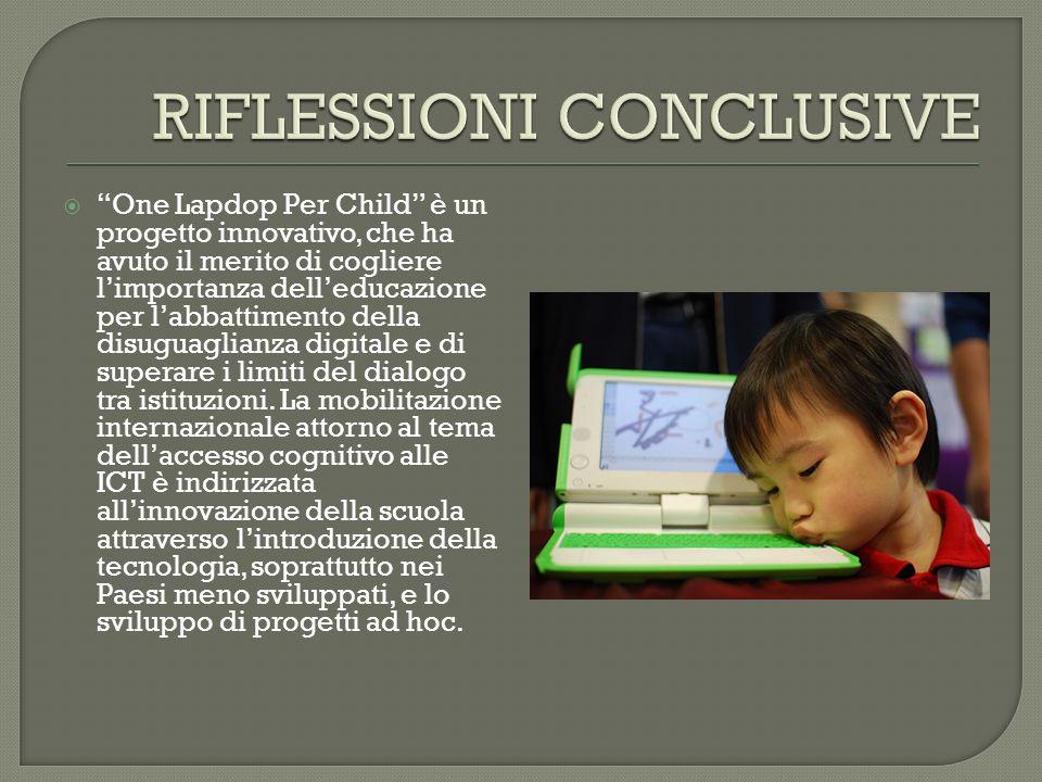 One Lapdop Per Child è un progetto innovativo, che ha avuto il merito di cogliere limportanza delleducazione per labbattimento della disuguaglianza di