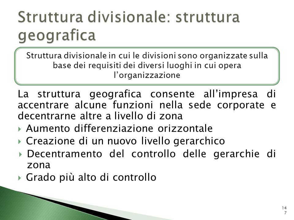 La struttura geografica consente allimpresa di accentrare alcune funzioni nella sede corporate e decentrarne altre a livello di zona Aumento differenz