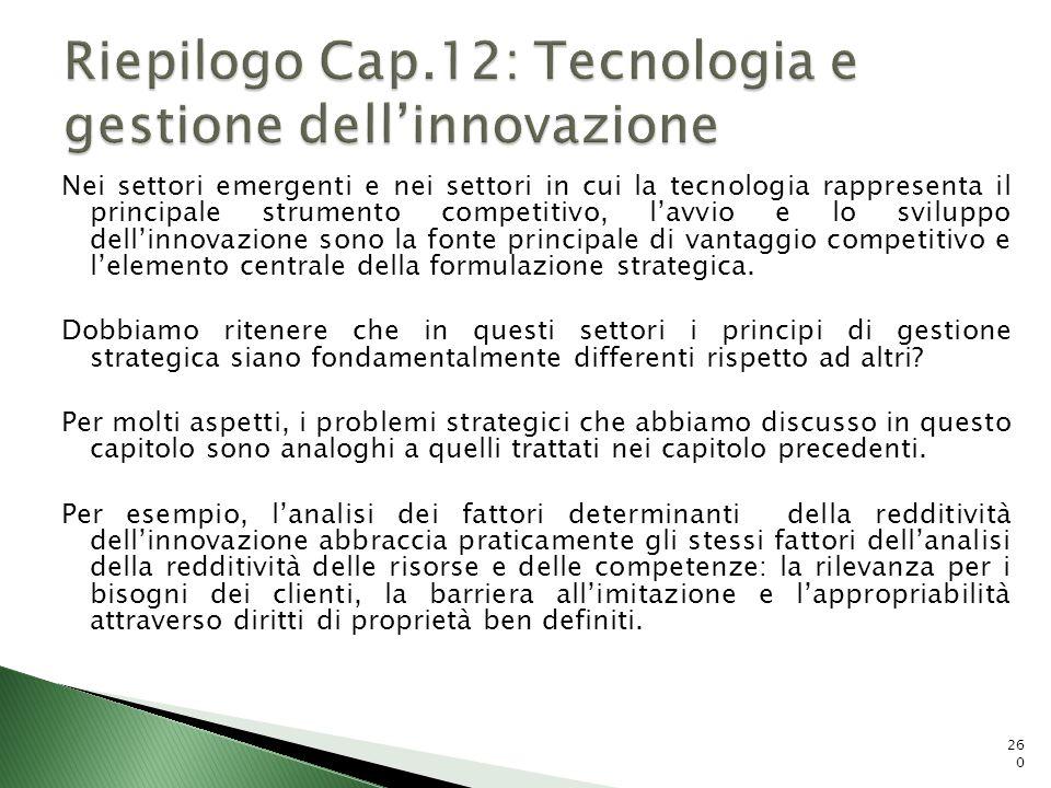 Nei settori emergenti e nei settori in cui la tecnologia rappresenta il principale strumento competitivo, lavvio e lo sviluppo dellinnovazione sono la