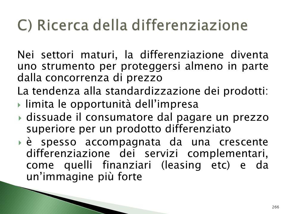 Nei settori maturi, la differenziazione diventa uno strumento per proteggersi almeno in parte dalla concorrenza di prezzo La tendenza alla standardizz