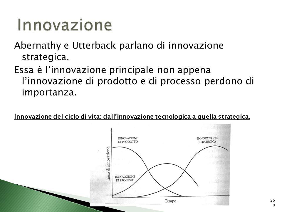 Abernathy e Utterback parlano di innovazione strategica. Essa è linnovazione principale non appena linnovazione di prodotto e di processo perdono di i
