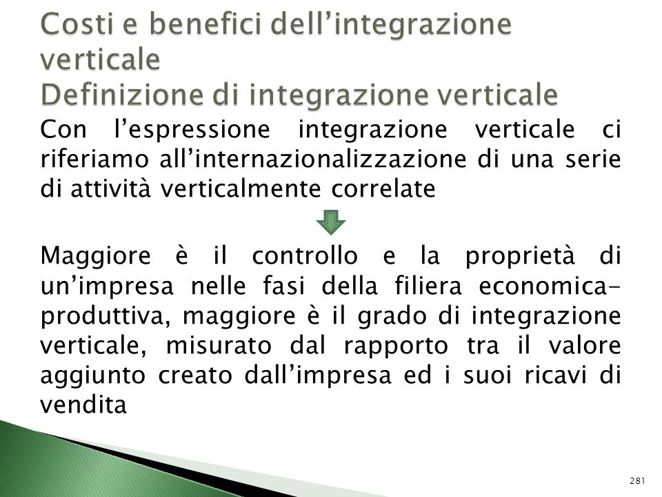 Con lespressione integrazione verticale ci riferiamo allinternazionalizzazione di una serie di attività verticalmente correlate Maggiore è il controll