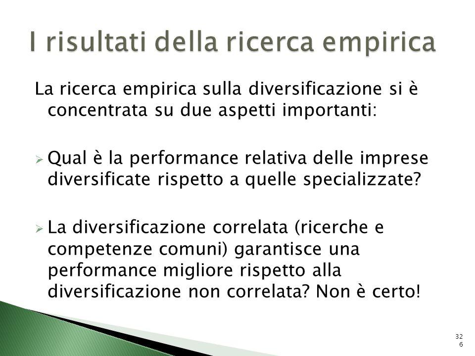 La ricerca empirica sulla diversificazione si è concentrata su due aspetti importanti: Qual è la performance relativa delle imprese diversificate risp