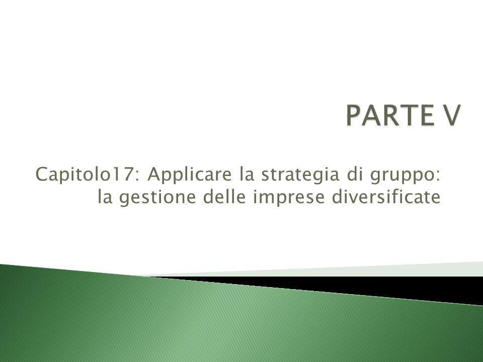 Capitolo17: Applicare la strategia di gruppo: la gestione delle imprese diversificate