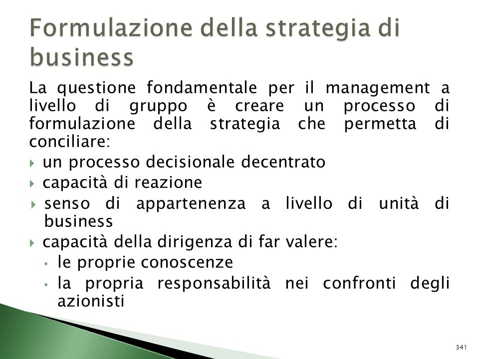 La questione fondamentale per il management a livello di gruppo è creare un processo di formulazione della strategia che permetta di conciliare: un pr