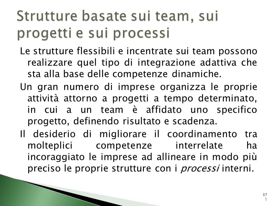 Le strutture flessibili e incentrate sui team possono realizzare quel tipo di integrazione adattiva che sta alla base delle competenze dinamiche. Un g