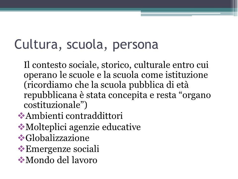 Cultura, scuola, persona Il contesto sociale, storico, culturale entro cui operano le scuole e la scuola come istituzione (ricordiamo che la scuola pu