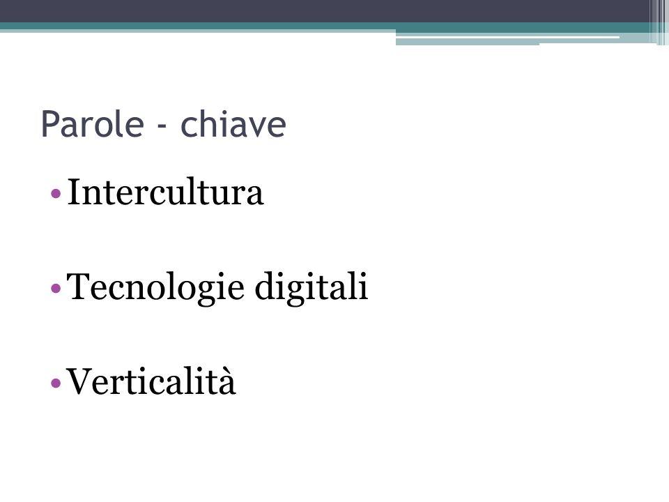 Parole - chiave Intercultura Tecnologie digitali Verticalità