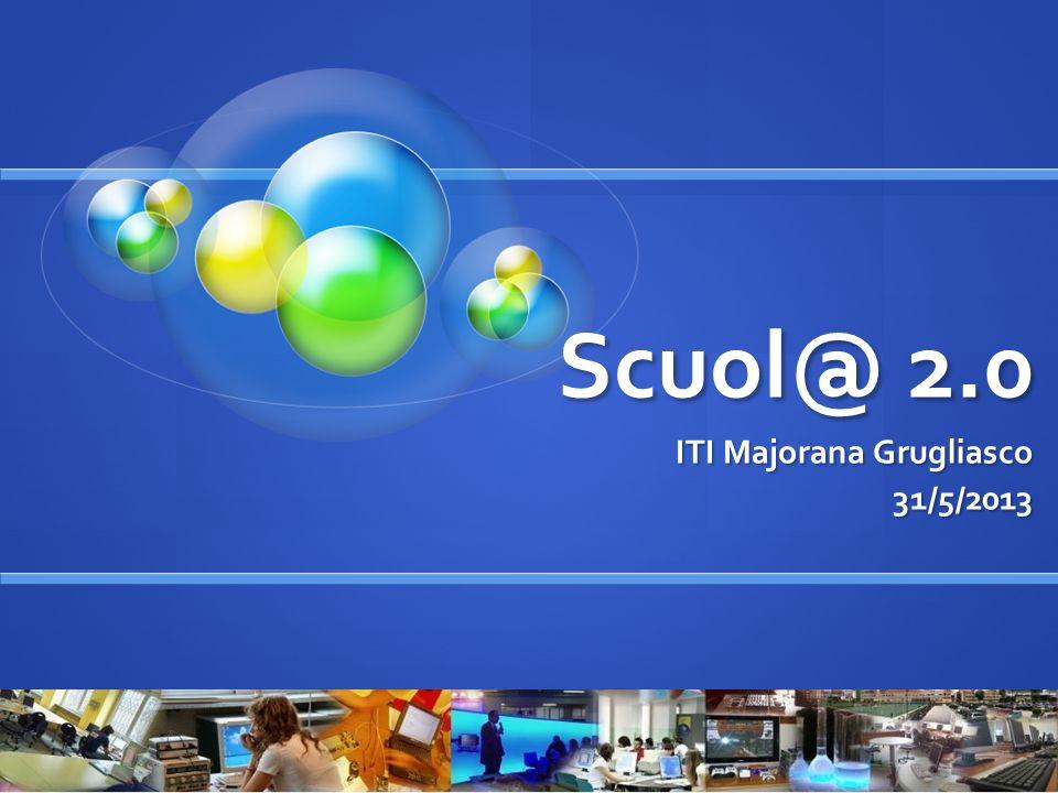 Scuol@ 2.0 ITI Majorana Grugliasco 31/5/2013