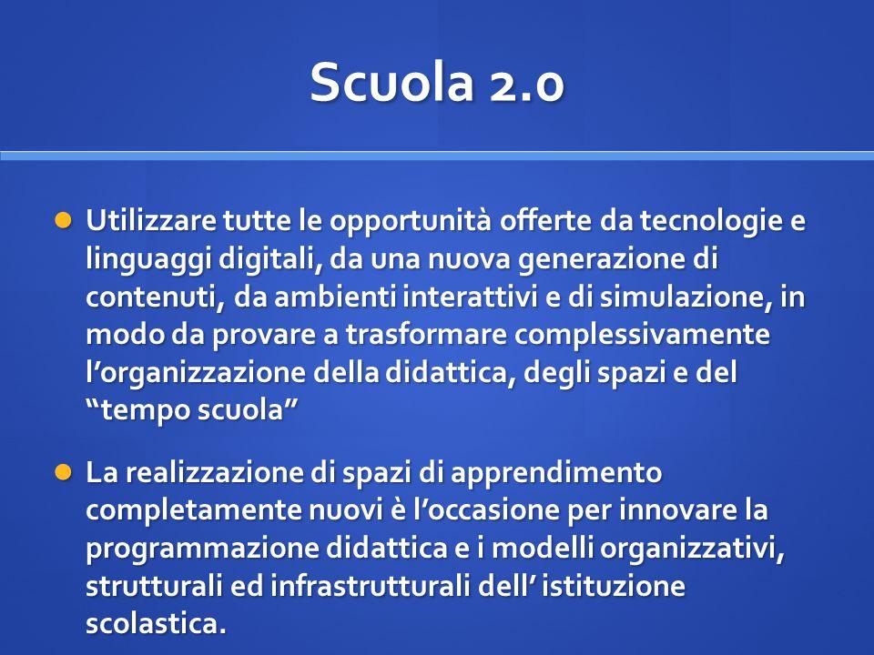Scuola 2.0 Utilizzare tutte le opportunità offerte da tecnologie e linguaggi digitali, da una nuova generazione di contenuti, da ambienti interattivi