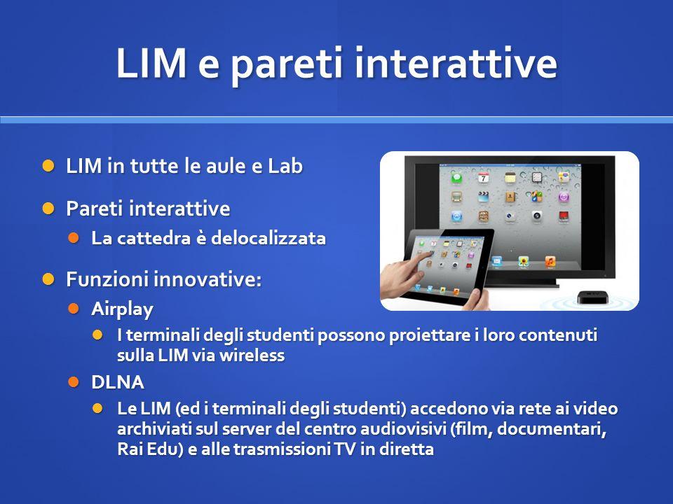 LIM e pareti interattive LIM in tutte le aule e Lab LIM in tutte le aule e Lab Pareti interattive Pareti interattive La cattedra è delocalizzata La ca