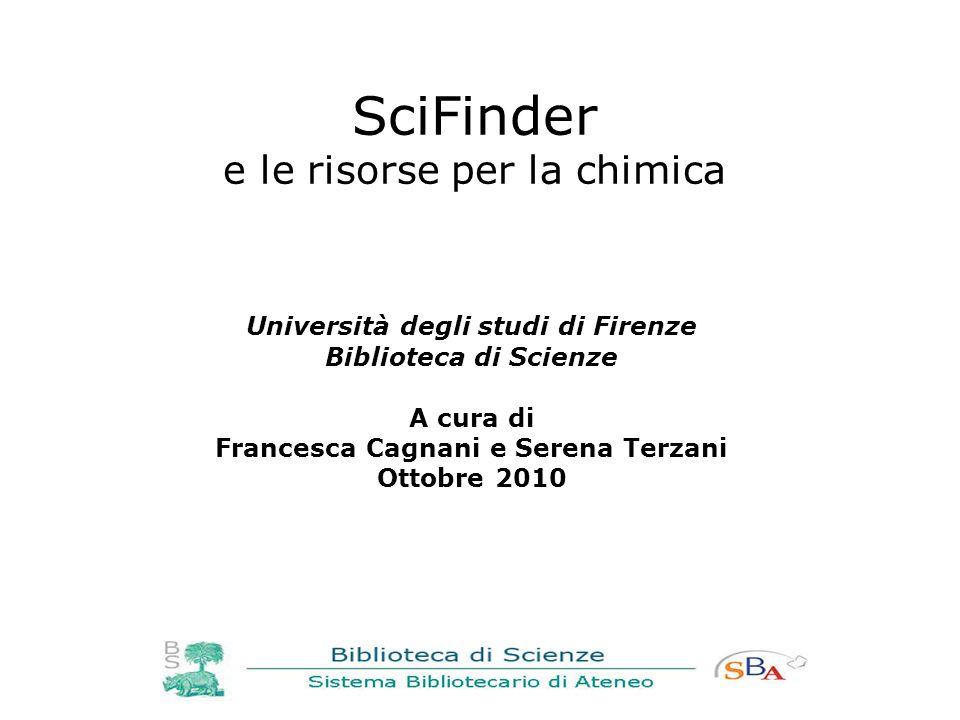 SciFinder e le risorse per la chimica Università degli studi di Firenze Biblioteca di Scienze A cura di Francesca Cagnani e Serena Terzani Ottobre 201