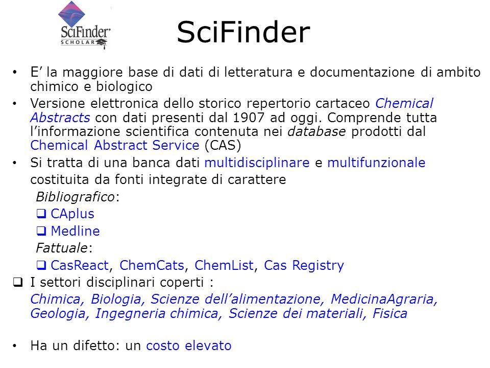 SciFinder E la maggiore base di dati di letteratura e documentazione di ambito chimico e biologico Versione elettronica dello storico repertorio carta
