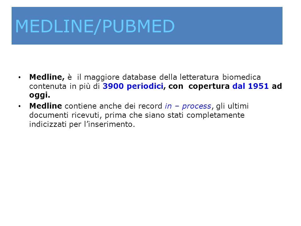 MEDLINE/PUBMED Medline, è il maggiore database della letteratura biomedica contenuta in più di 3900 periodici, con copertura dal 1951 ad oggi. Medline