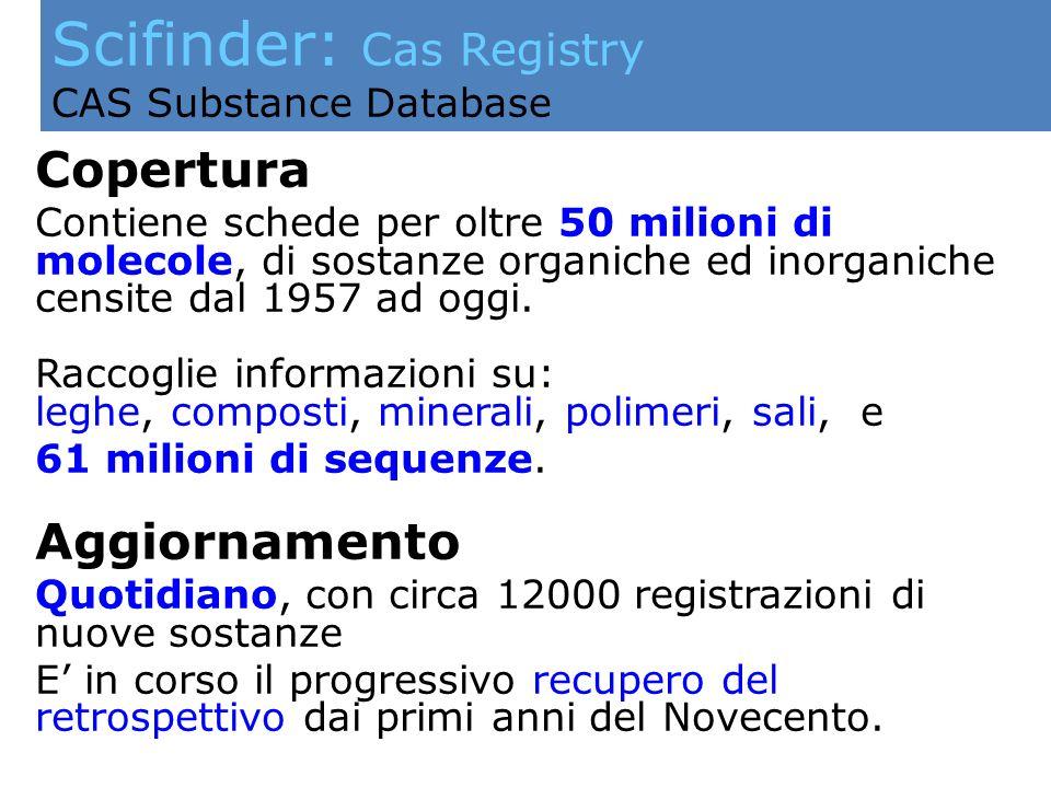 Scifinder: Cas Registry CAS Substance Database Copertura Contiene schede per oltre 50 milioni di molecole, di sostanze organiche ed inorganiche censit