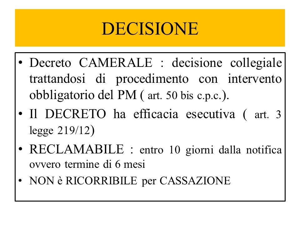 DECISIONE Decreto CAMERALE : decisione collegiale trattandosi di procedimento con intervento obbligatorio del PM ( art. 50 bis c.p.c.). Il DECRETO ha