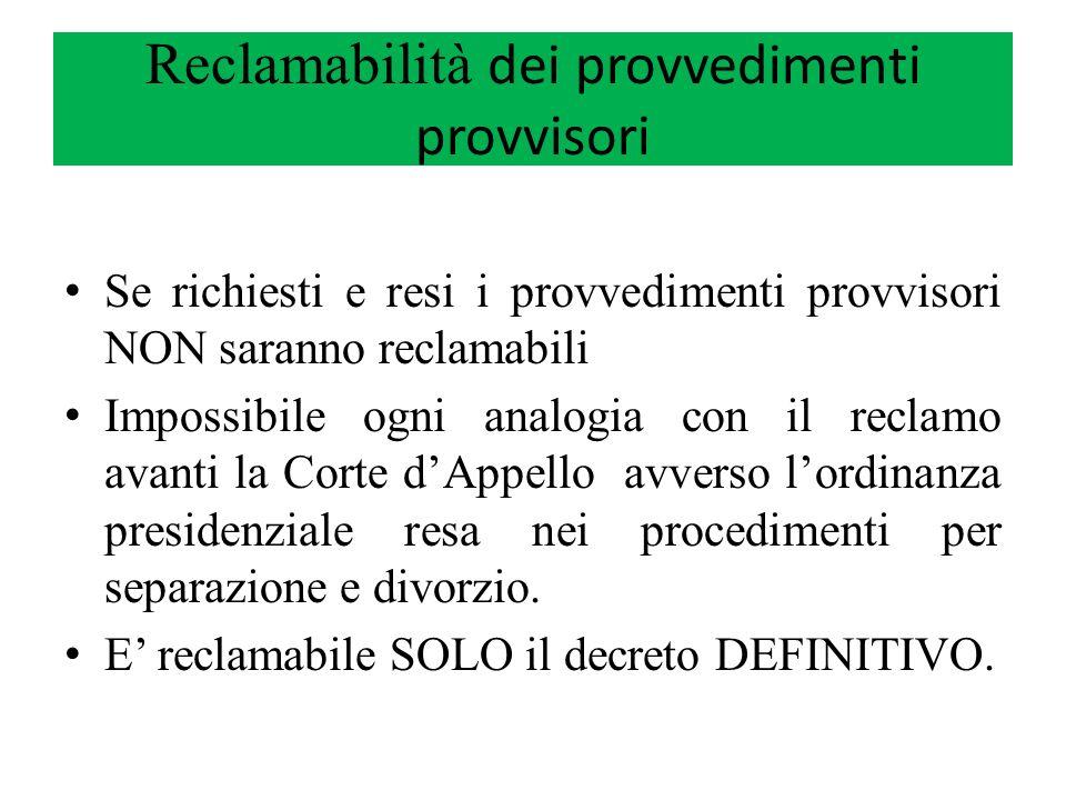 Reclamabilità dei provvedimenti provvisori Se richiesti e resi i provvedimenti provvisori NON saranno reclamabili Impossibile ogni analogia con il rec