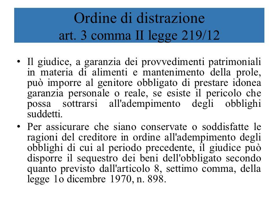 Ordine di distrazione art. 3 comma II legge 219/12 Il giudice, a garanzia dei provvedimenti patrimoniali in materia di alimenti e mantenimento della p