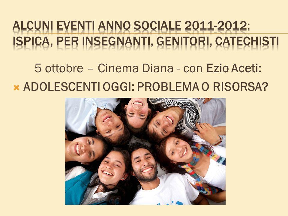 5 ottobre – Cinema Diana - con Ezio Aceti: ADOLESCENTI OGGI: PROBLEMA O RISORSA?