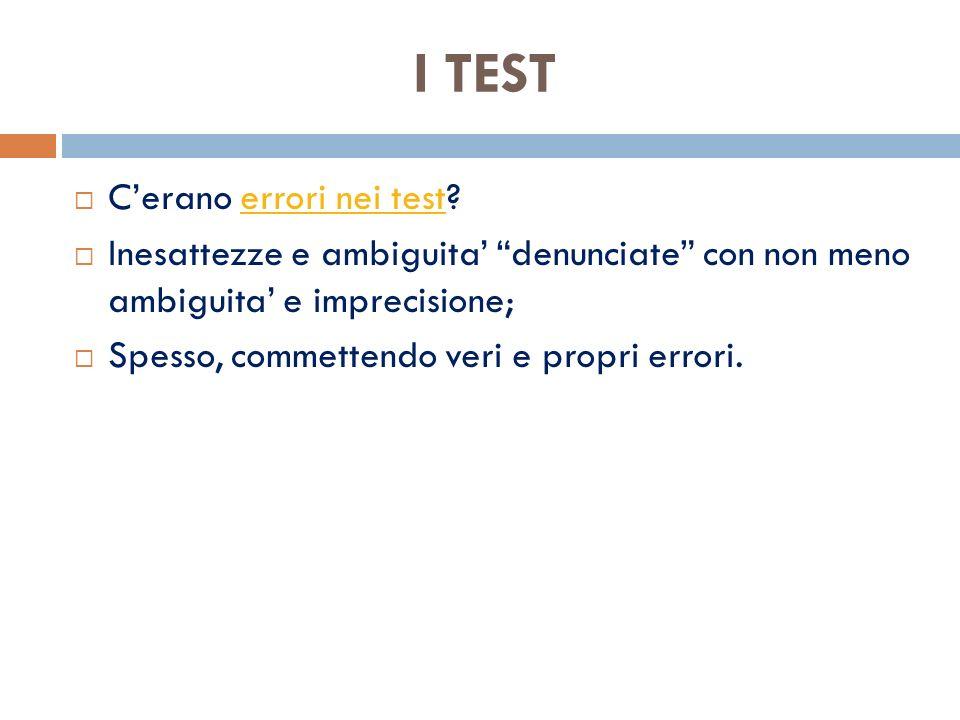 Cerano errori nei test?errori nei test Inesattezze e ambiguita denunciate con non meno ambiguita e imprecisione; Spesso, commettendo veri e propri errori.