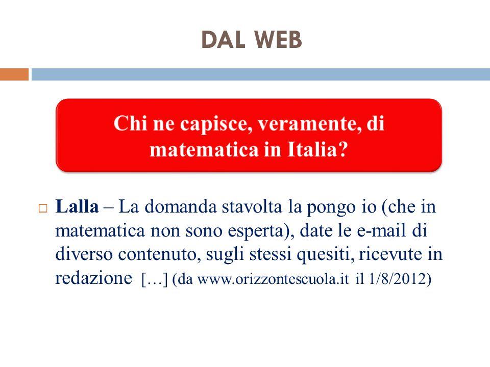 Lalla – La domanda stavolta la pongo io (che in matematica non sono esperta), date le e-mail di diverso contenuto, sugli stessi quesiti, ricevute in redazione […] (da www.orizzontescuola.it il 1/8/2012) DAL WEB