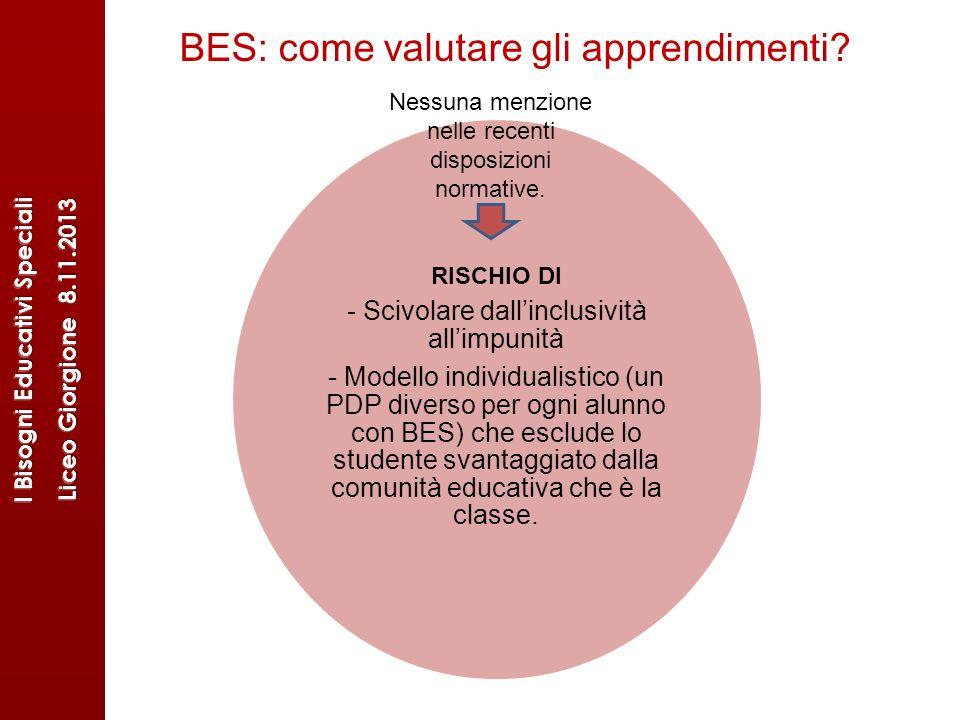 BES: come valutare gli apprendimenti? RISCHIO DI - Scivolare dallinclusività allimpunità - Modello individualistico (un PDP diverso per ogni alunno co