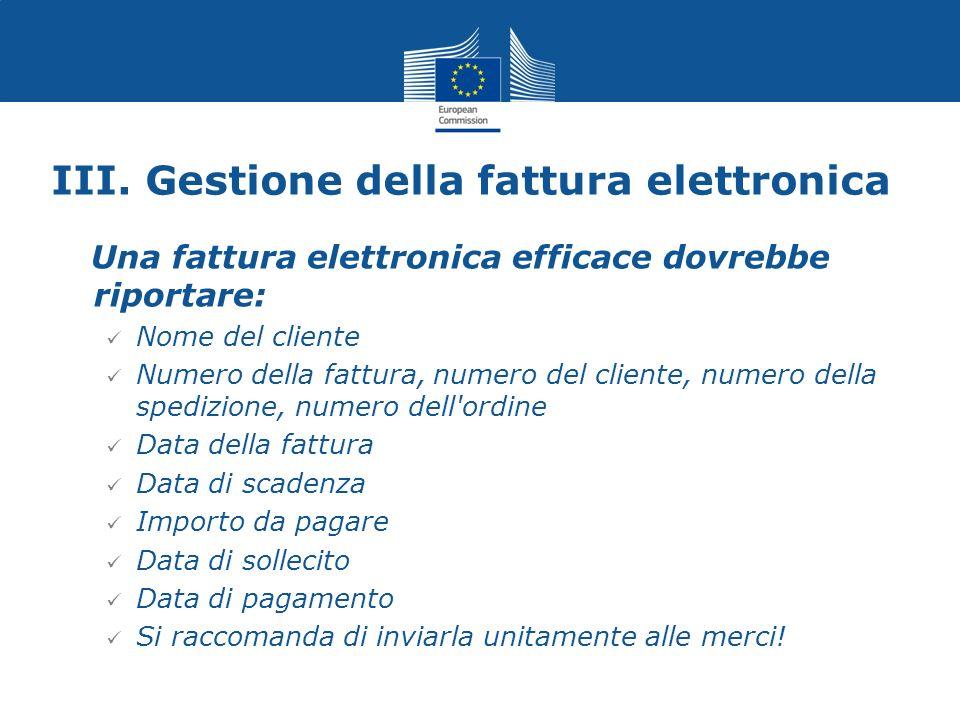 III. Gestione della fattura elettronica Una fattura elettronica efficace dovrebbe riportare: Nome del cliente Numero della fattura, numero del cliente