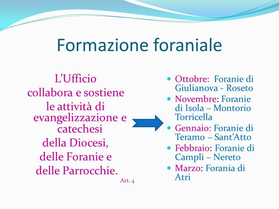 Formazione foraniale LUfficio collabora e sostiene le attività di evangelizzazione e catechesi della Diocesi, delle Foranie e delle Parrocchie. Art. 4