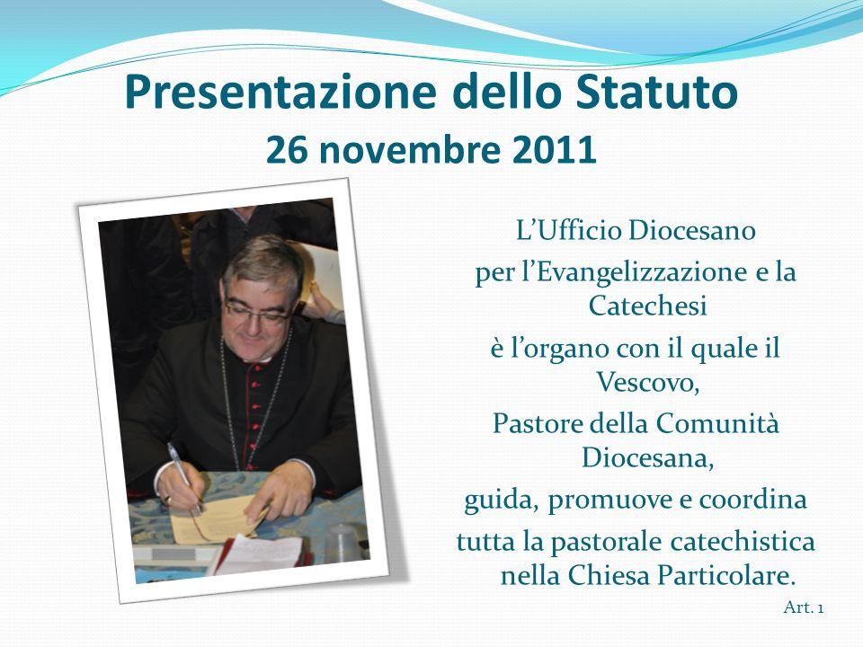 Presentazione dello Statuto 26 novembre 2011 LUfficio Diocesano per lEvangelizzazione e la Catechesi è lorgano con il quale il Vescovo, Pastore della