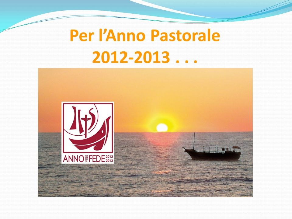 Per lAnno Pastorale 2012-2013...